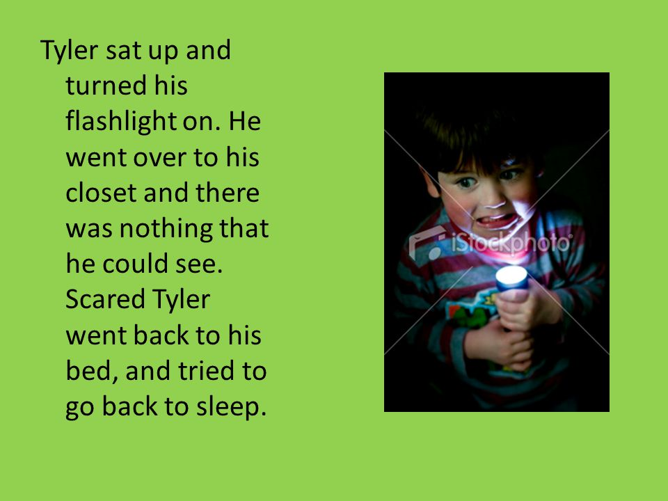 Tyler sat up and turned his flashlight on.