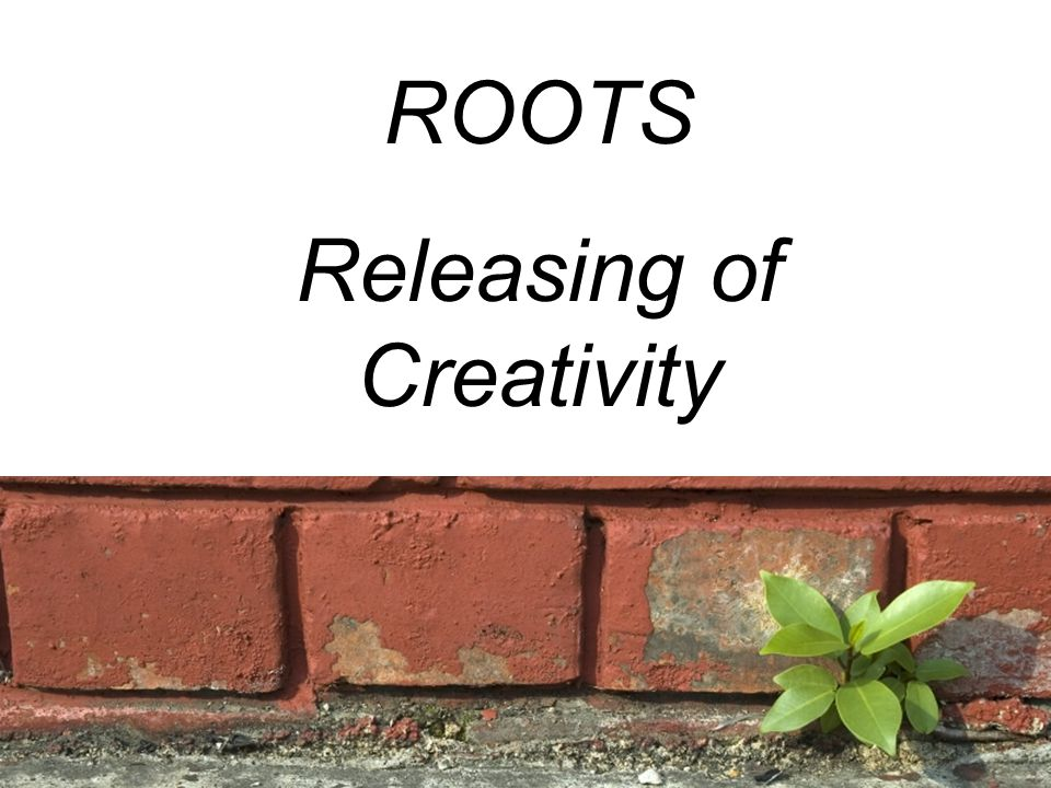 ROOTS Releasing of Creativity