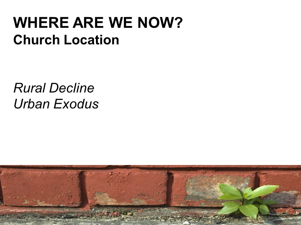 WHERE ARE WE NOW Church Location Rural Decline Urban Exodus