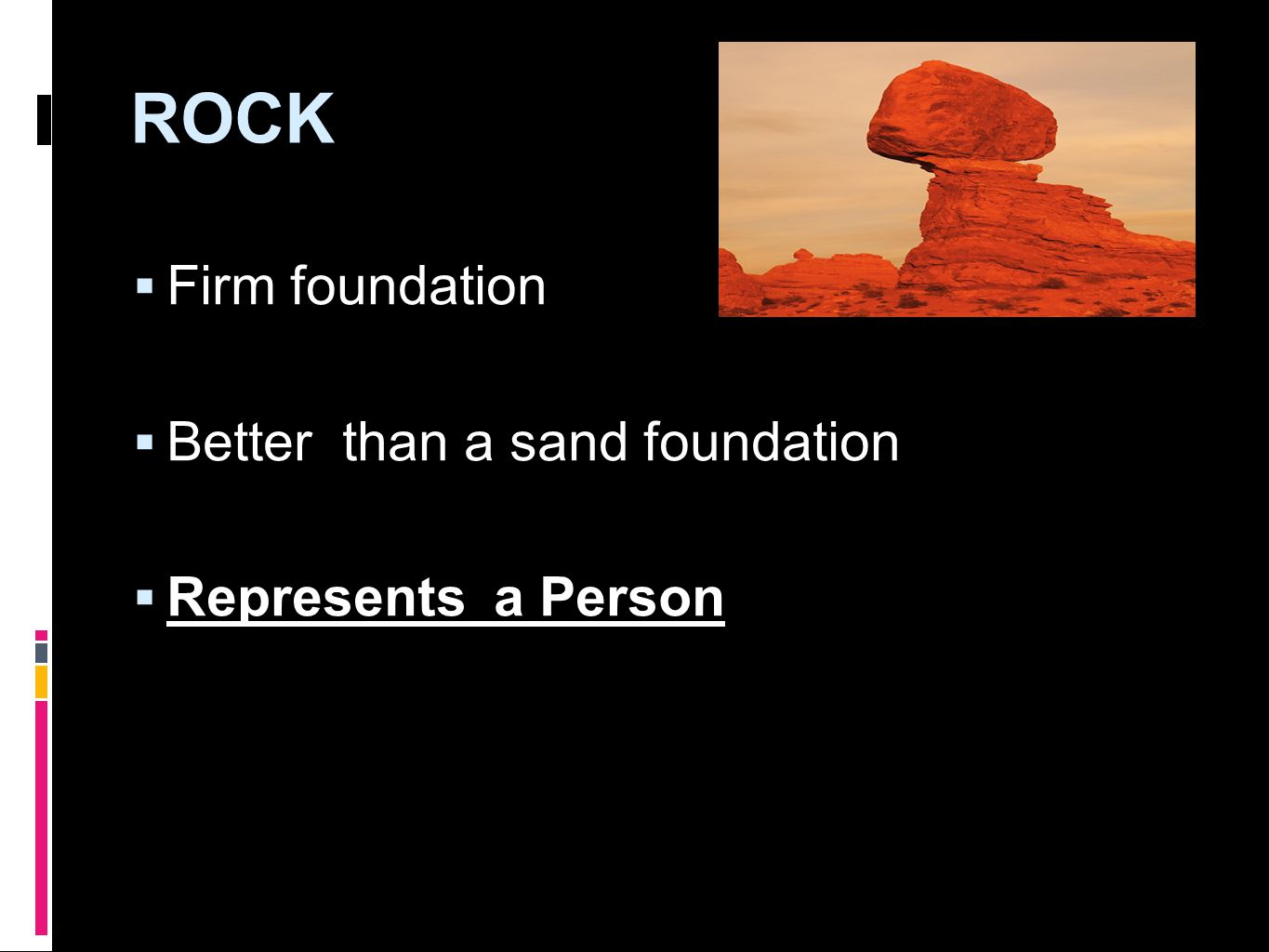  Firm foundation  Better than a sand foundation  Represents a Person