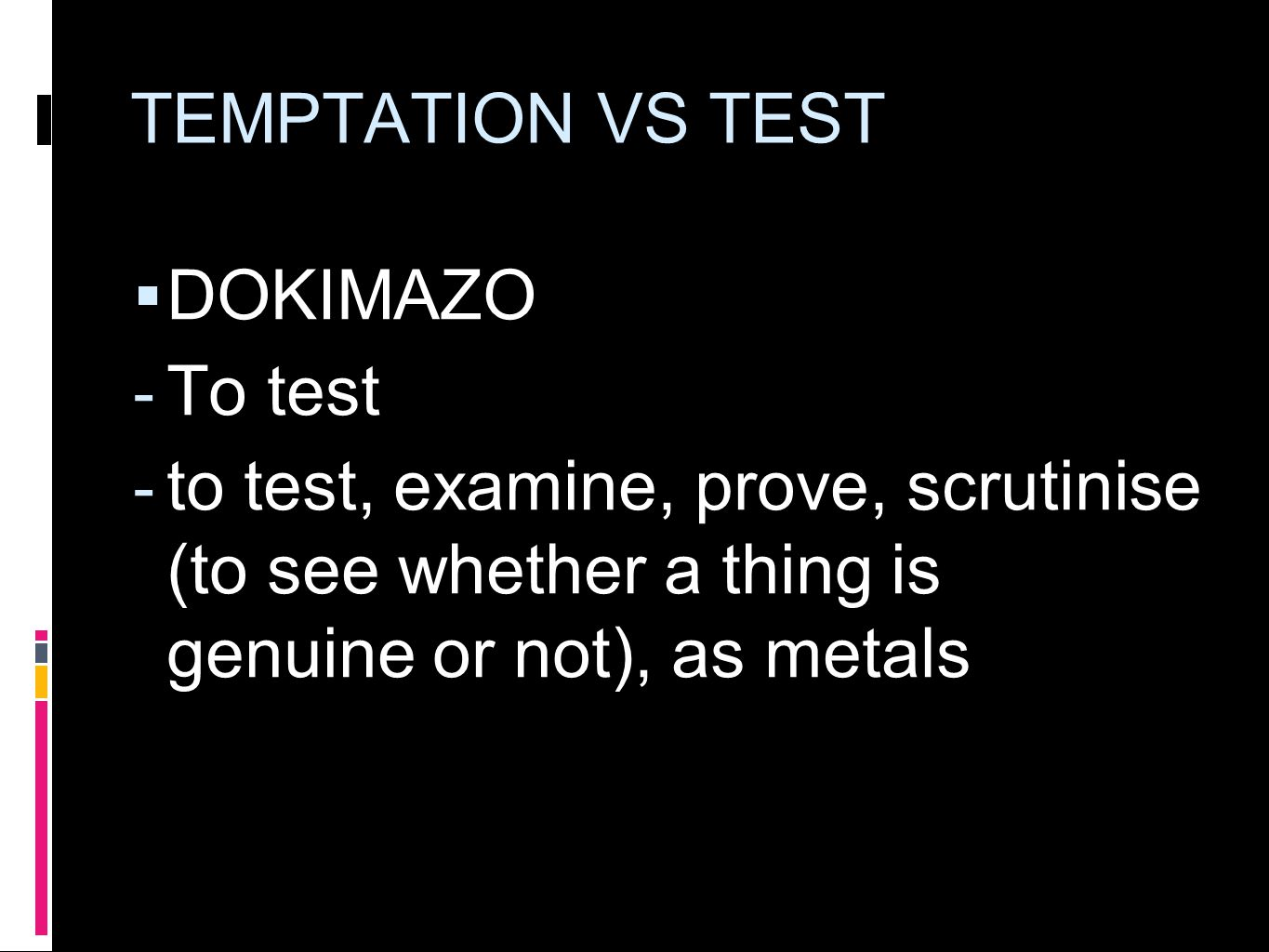 TEMPTATION VS TEST  DOKIMAZO  To test  to test, examine, prove, scrutinise (to see whether a thing is genuine or not), as metals