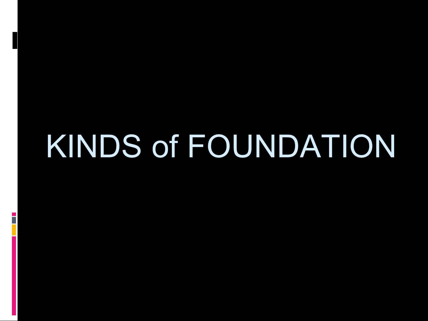KINDS of FOUNDATION