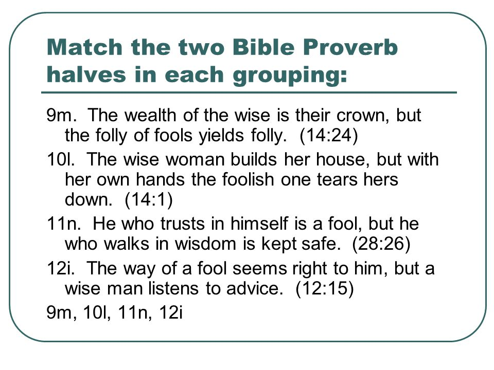 Match the two Bible Proverb halves in each grouping: 9m.