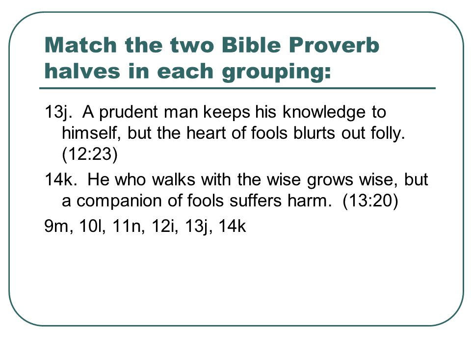 Match the two Bible Proverb halves in each grouping: 13j.