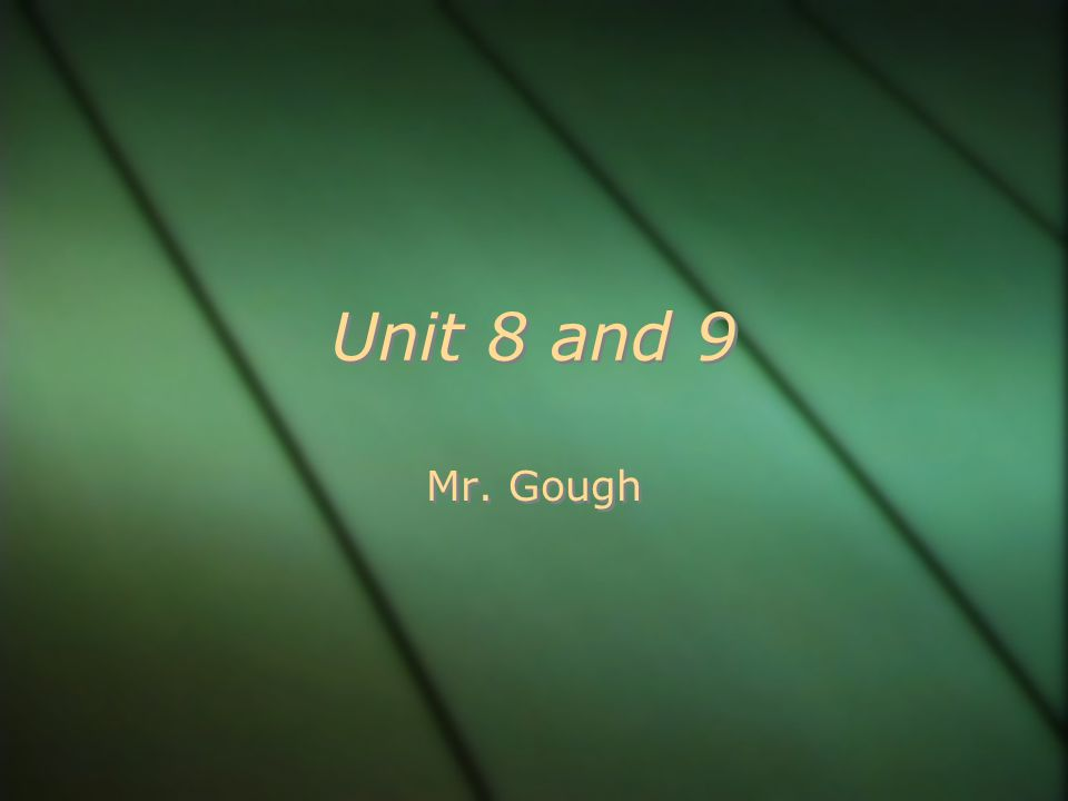 Unit 8 and 9 Mr. Gough
