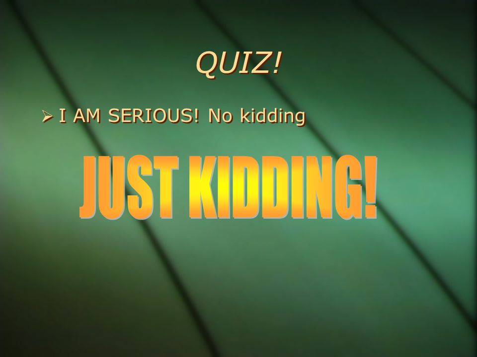 QUIZ!  I AM SERIOUS! No kidding II AM SERIOUS! No kidding