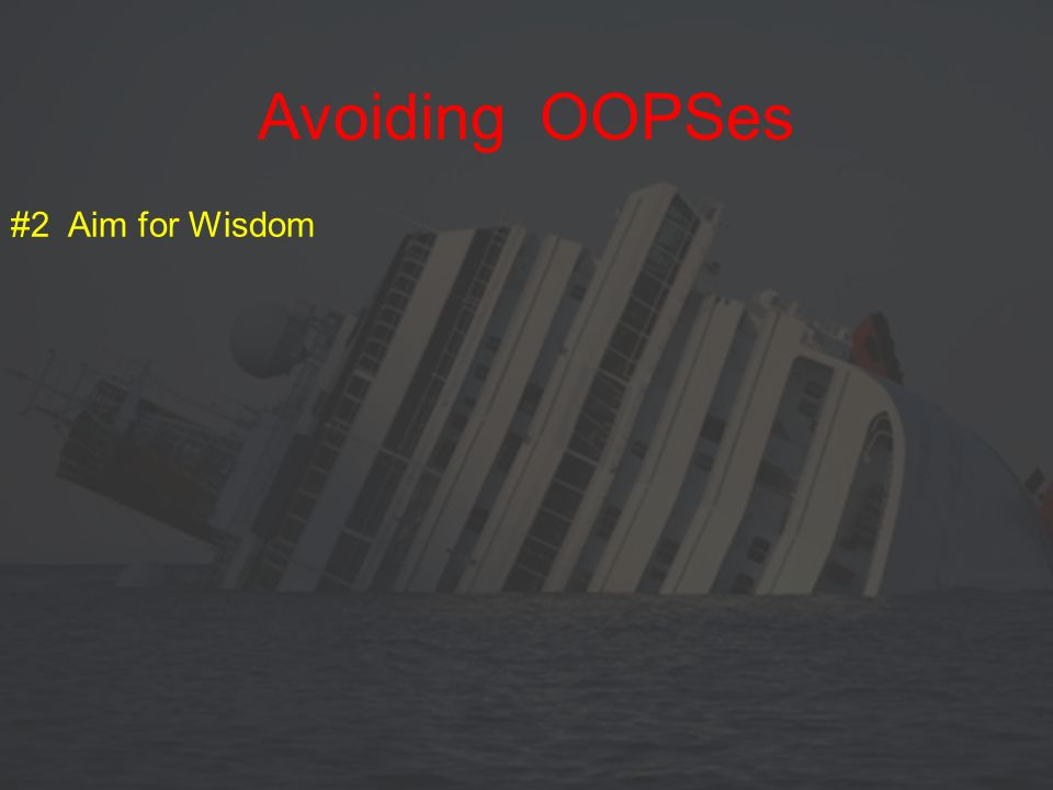 #2 Aim for Wisdom Avoiding OOPSes