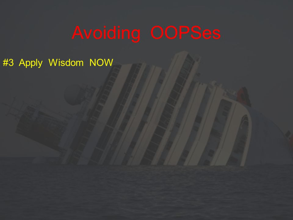 #3 Apply Wisdom NOW Avoiding OOPSes