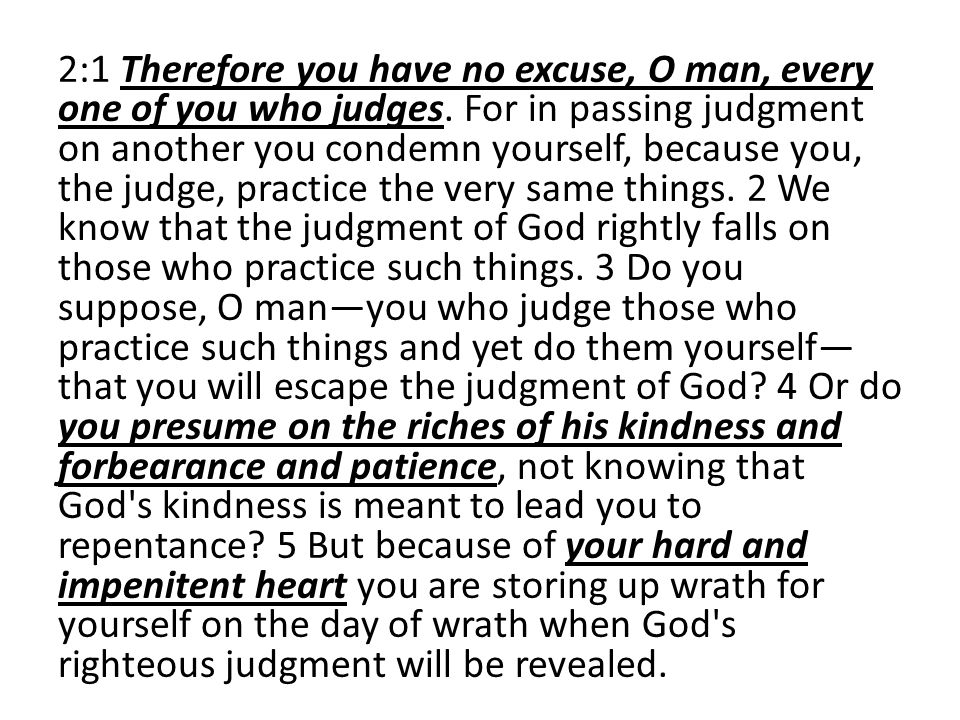 2:1 Therefore you have no excuse, O man, every one of you who judges.