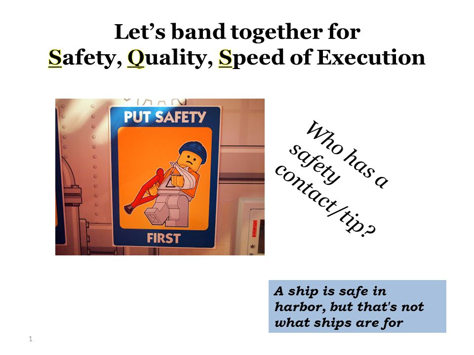 1 Who has a safety contact/tip A ship is safe in harbor, but that s not what ships are for
