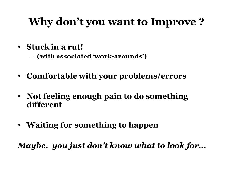 Why don't you want to Improve . Stuck in a rut.
