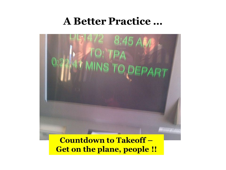 Countdown to Takeoff – Get on the plane, people !! A Better Practice …