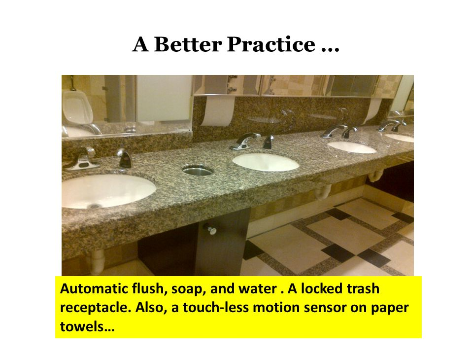 A Better Practice … Automatic flush, soap, and water.