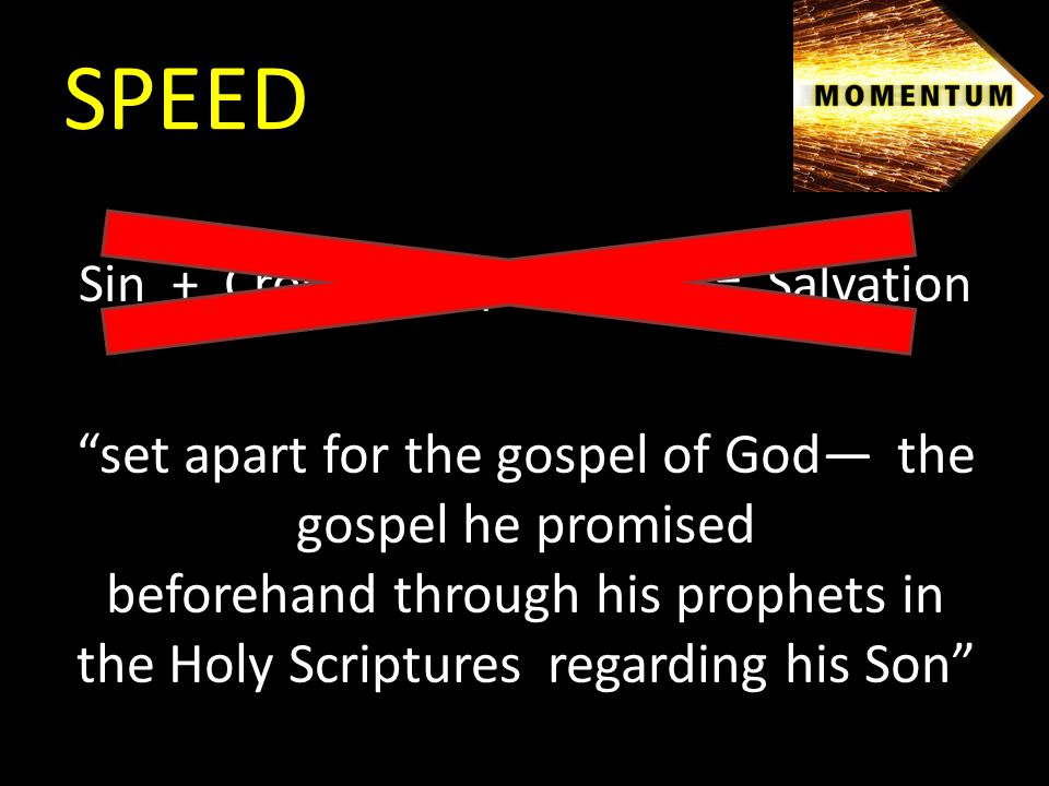 Sin + Cross + Repentance = Salvation set apart for the gospel of God— the gospel he promised beforehand through his prophets in the Holy Scriptures regarding his Son SPEED