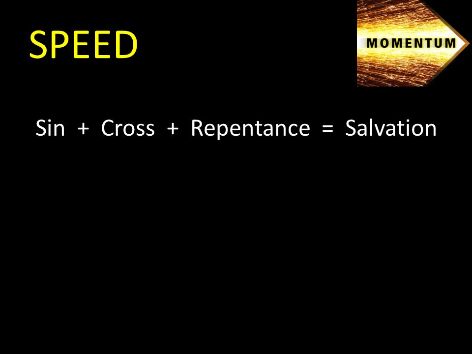 Sin + Cross + Repentance = Salvation SPEED