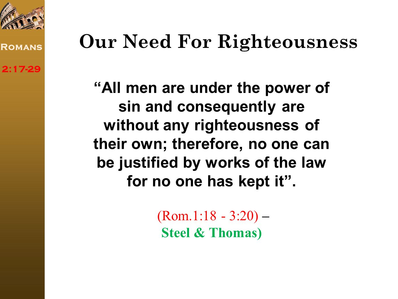 Romans 2:17-29 All men are under the power of sin and consequently are without any righteousness of their own; therefore, no one can be justified by works of the law for no one has kept it .
