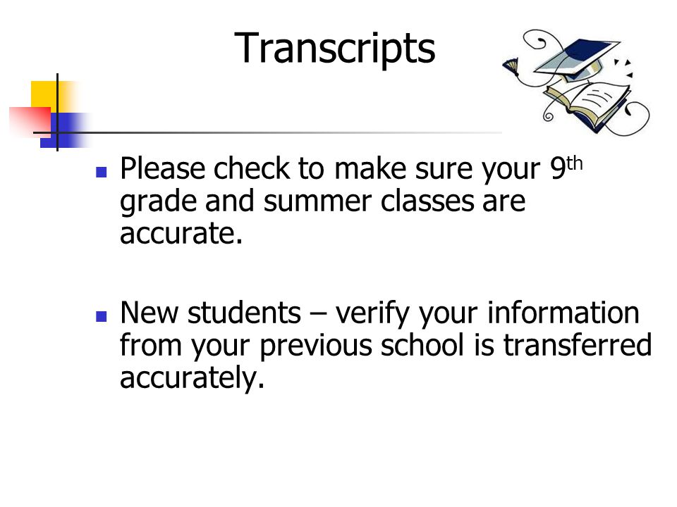 Transcripts Please check to make sure your 9 th grade and summer classes are accurate.
