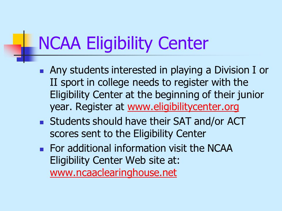 NCAA Eligibility Center Any students interested in playing a Division I or II sport in college needs to register with the Eligibility Center at the beginning of their junior year.