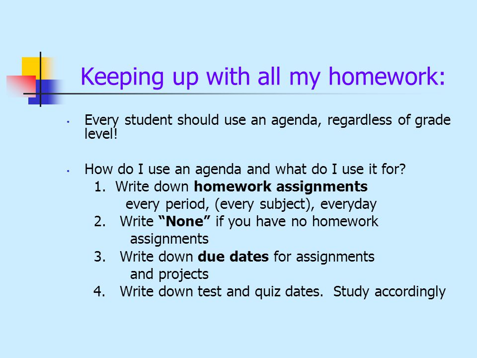 Keeping up with all my homework: Every student should use an agenda, regardless of grade level.