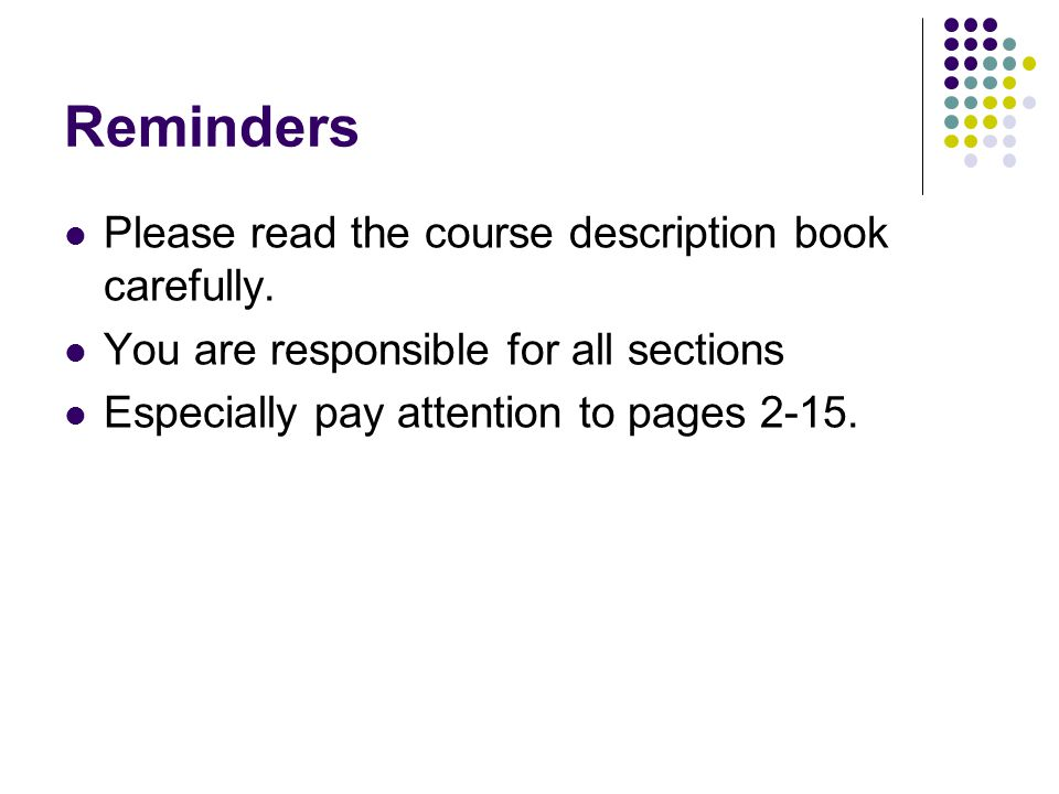 Reminders Please read the course description book carefully.