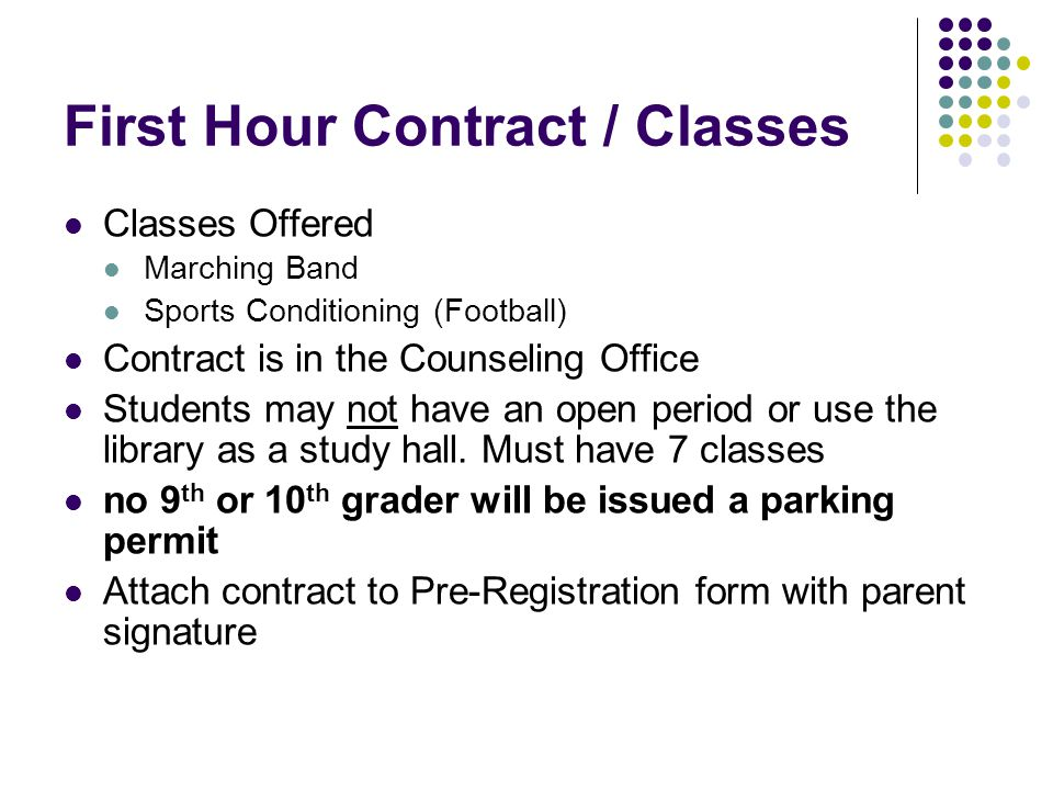 First Hour Contract / Classes Classes Offered Marching Band Sports Conditioning (Football) Contract is in the Counseling Office Students may not have an open period or use the library as a study hall.