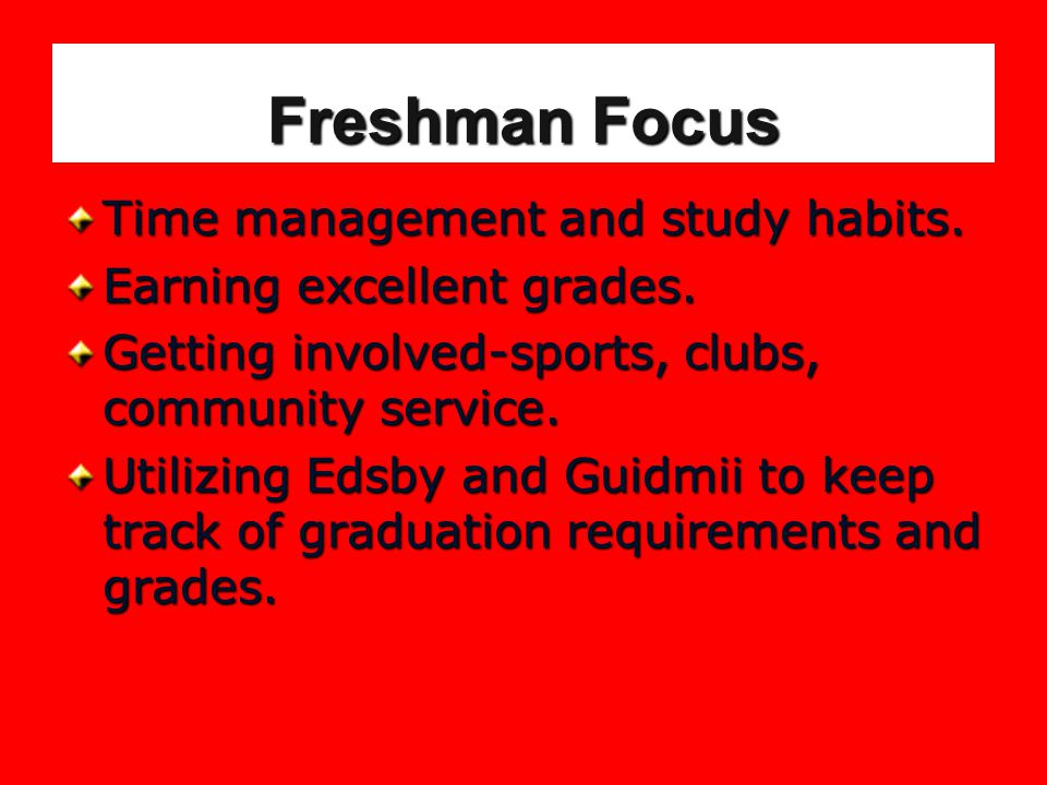 Freshman Focus Time management and study habits. Earning excellent grades.