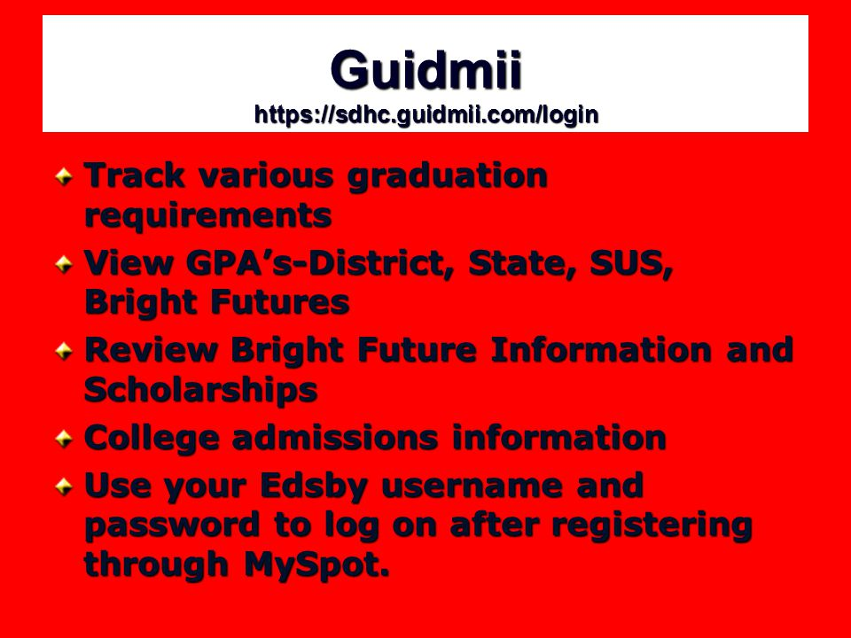 Guidmii   Track various graduation requirements View GPA's-District, State, SUS, Bright Futures Review Bright Future Information and Scholarships College admissions information Use your Edsby username and password to log on after registering through MySpot.
