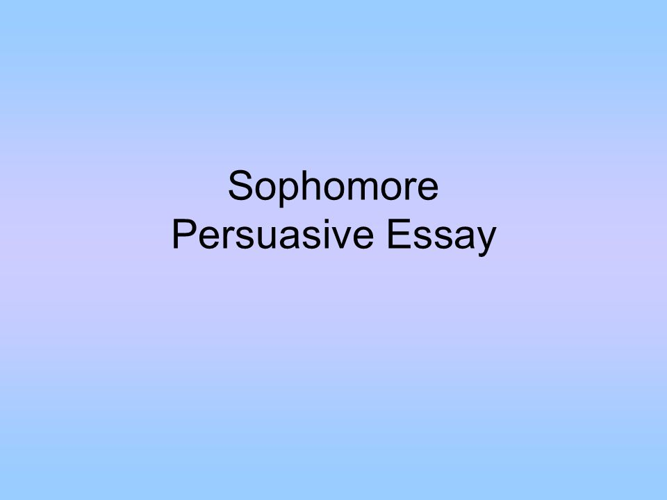 Sophomore Persuasive Essay What Is A Thesis Statement A Thesis   Sophomore Persuasive Essay