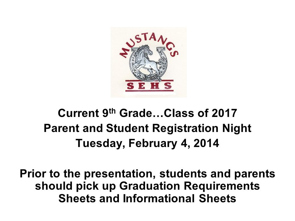 Current 9 th Grade…Class of 2017 Parent and Student Registration Night Tuesday, February 4, 2014 Prior to the presentation, students and parents should pick up Graduation Requirements Sheets and Informational Sheets