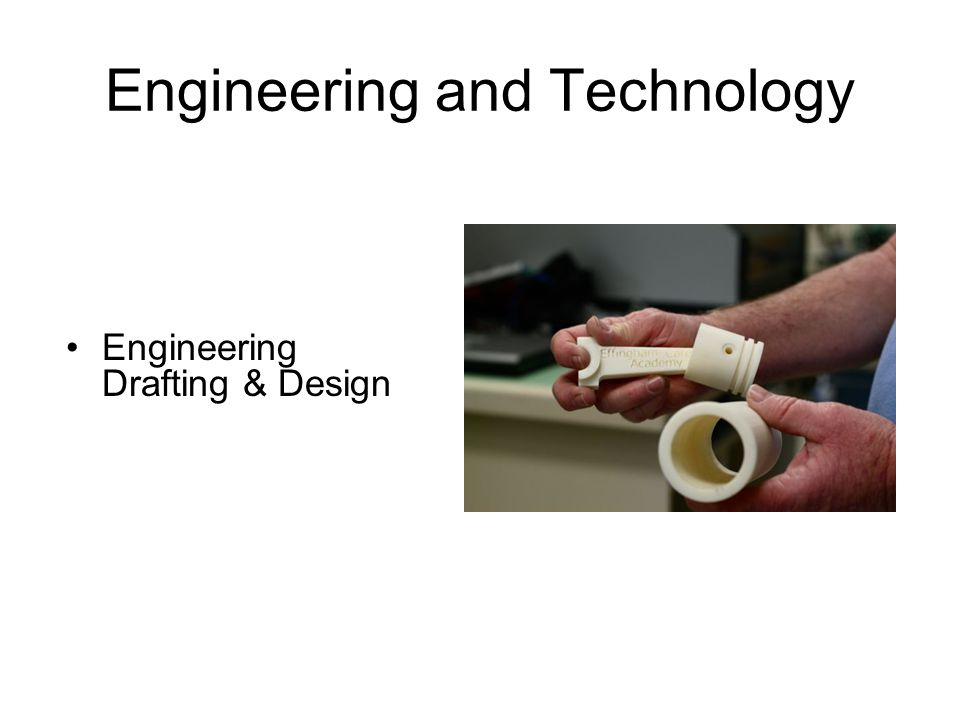 Engineering and Technology Engineering Drafting & Design
