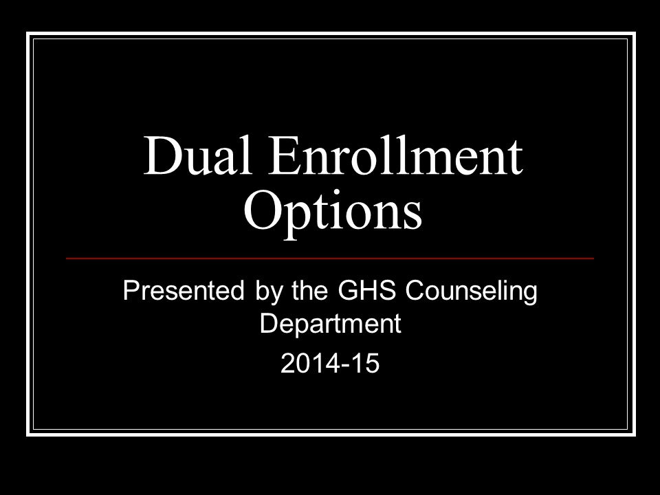 Dual Enrollment Options Presented by the GHS Counseling Department