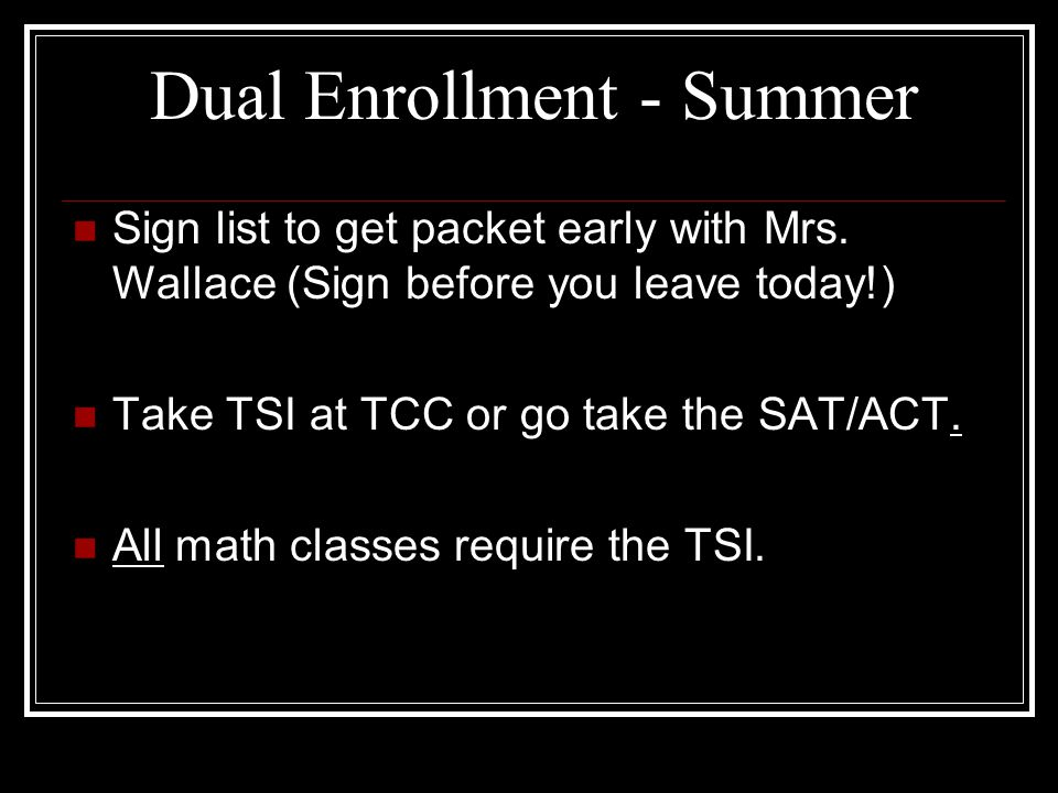 Dual Enrollment - Summer Sign list to get packet early with Mrs.