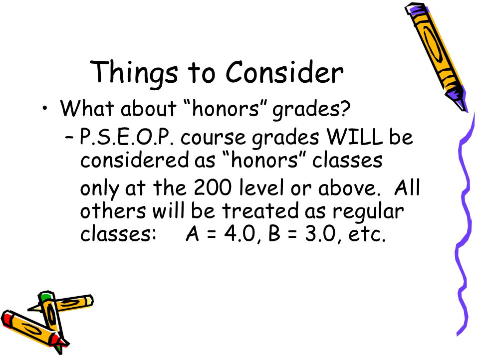 Things to Consider What about honors grades. –P.S.E.O.P.