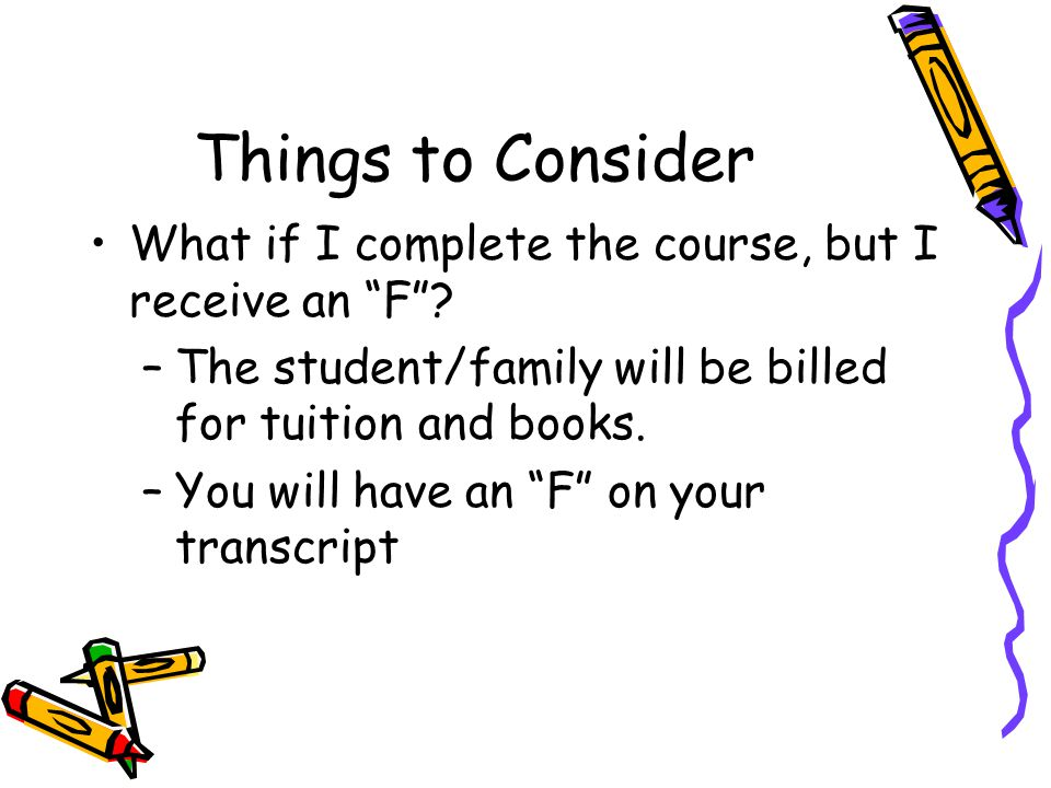 Things to Consider What if I complete the course, but I receive an F .