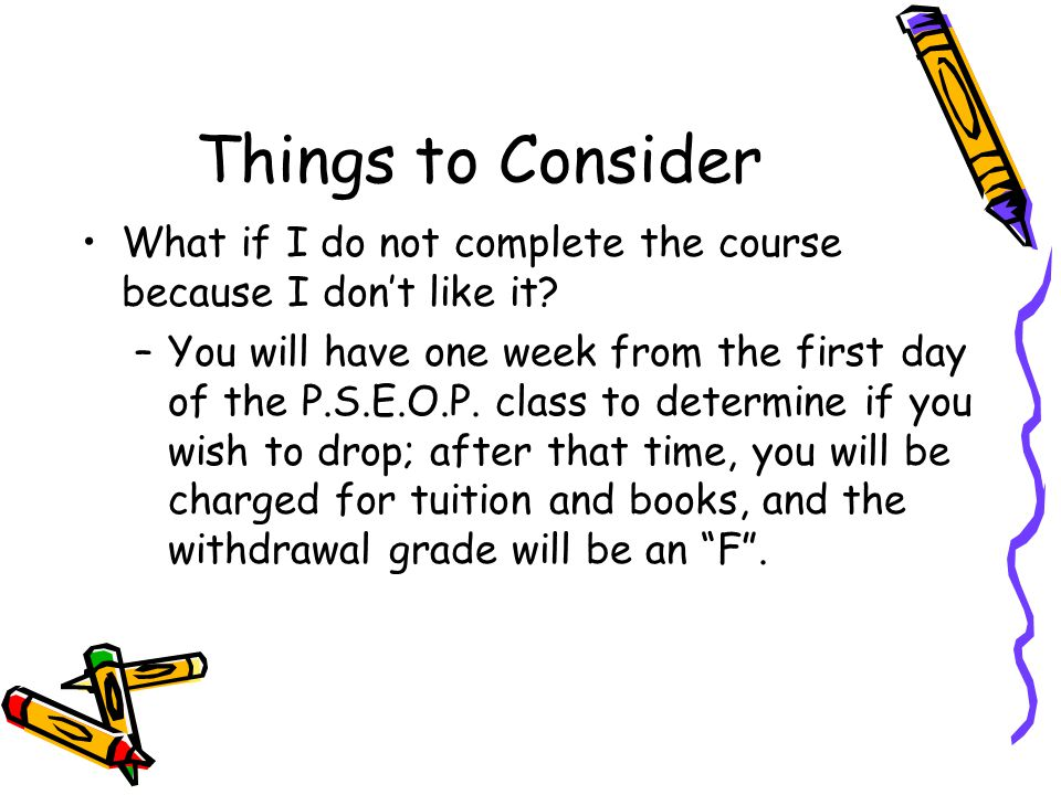 Things to Consider What if I do not complete the course because I don't like it.