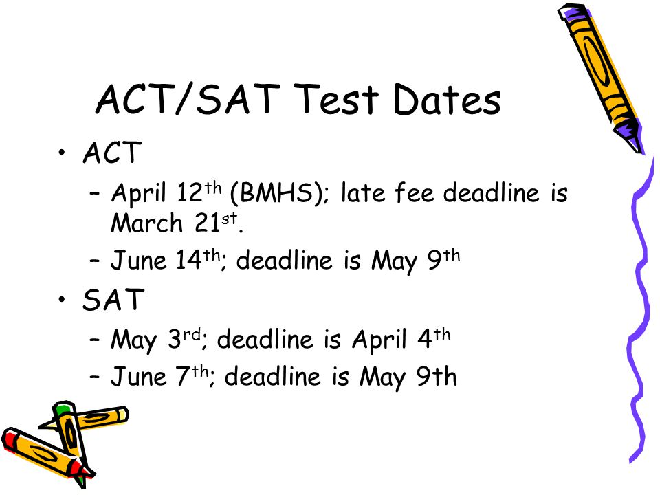 ACT/SAT Test Dates ACT –April 12 th (BMHS); late fee deadline is March 21 st.