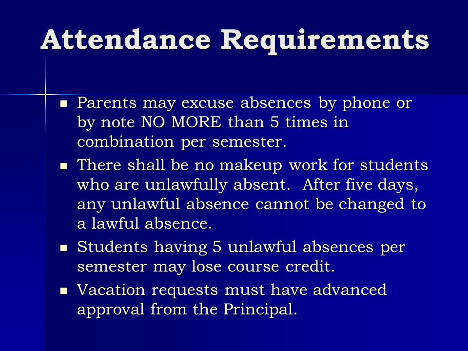 Attendance Requirements Parents may excuse absences by phone or by note NO MORE than 5 times in combination per semester.