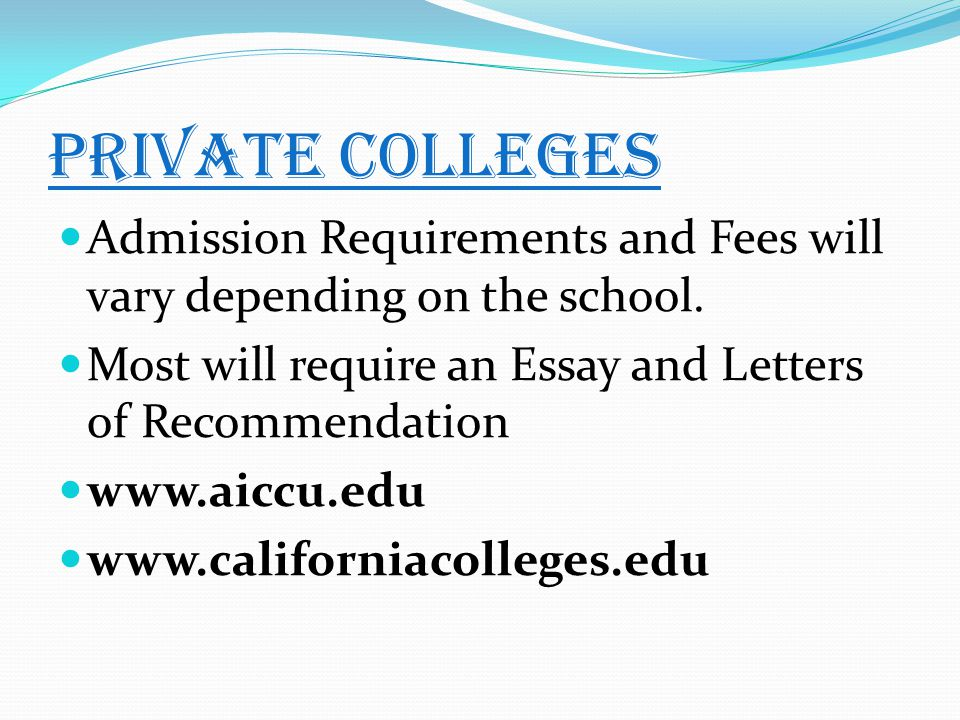 Private Colleges Admission Requirements and Fees will vary depending on the school.