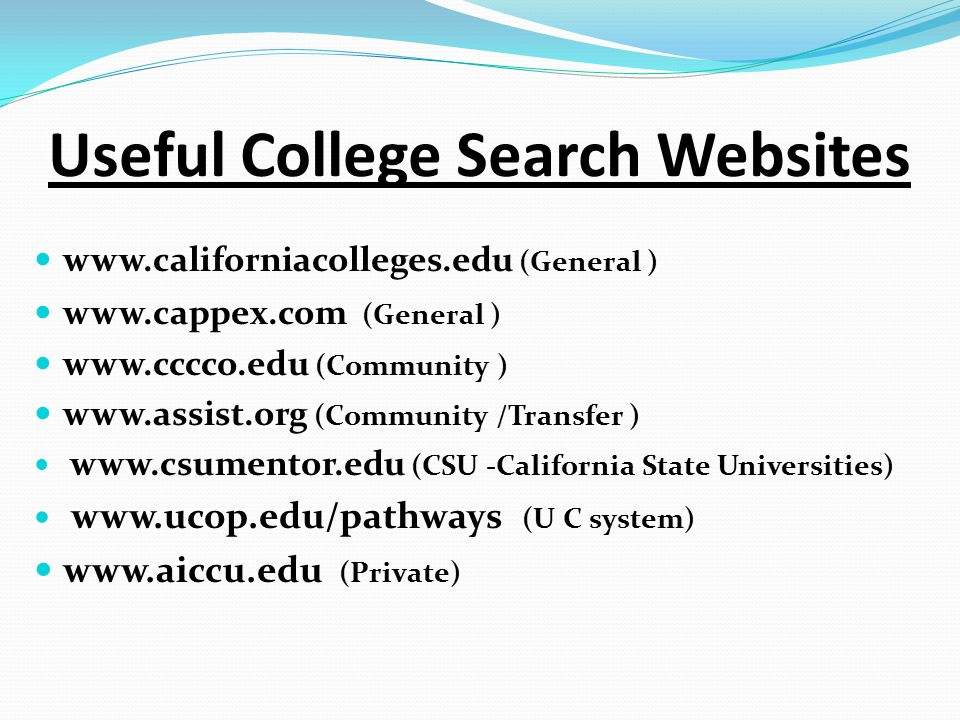 Useful College Search Websites   (General )   (General )   (Community )   (Community /Transfer )   (CSU -California State Universities)   (U C system)   (Private)