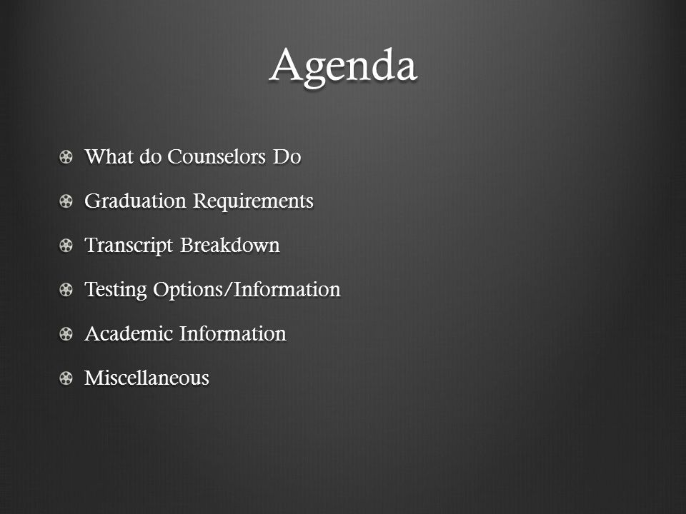 Agenda What do Counselors Do Graduation Requirements Transcript Breakdown Testing Options/Information Academic Information Miscellaneous