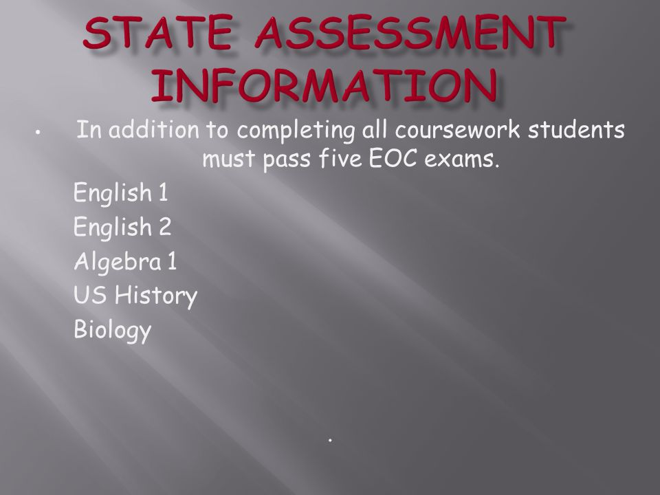 In addition to completing all coursework students must pass five EOC exams.