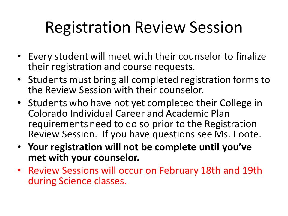 Registration Review Session Every student will meet with their counselor to finalize their registration and course requests.