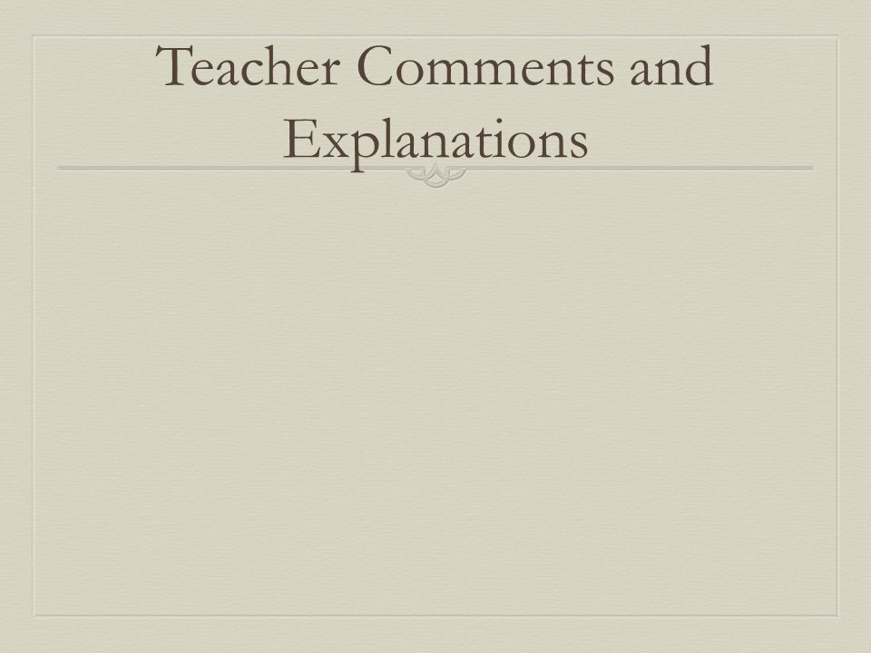 Teacher Comments and Explanations