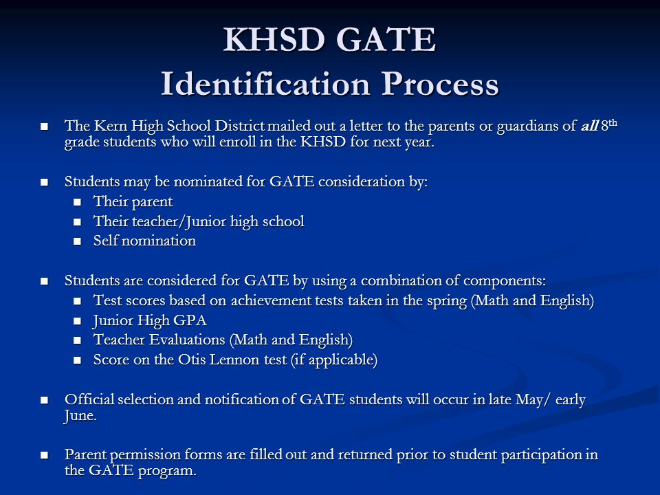 KHSD GATE Identification Process The Kern High School District mailed out a letter to the parents or guardians of all 8 th grade students who will enroll in the KHSD for next year.
