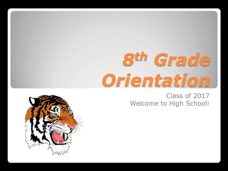 8 th Grade Orientation Class of 2017 Welcome to High School!