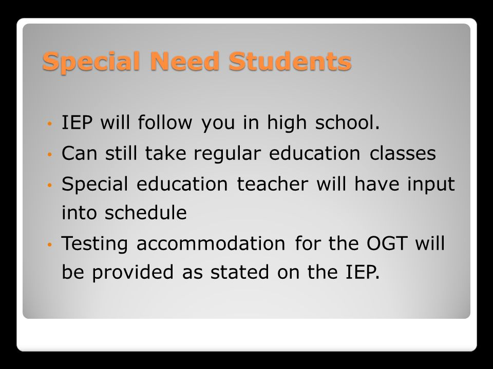 Special Need Students IEP will follow you in high school.