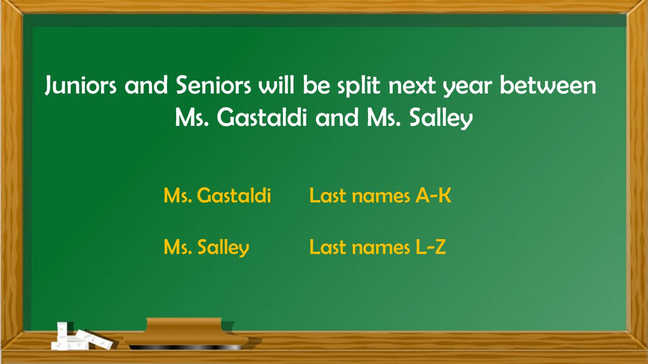 Juniors and Seniors will be split next year between Ms.