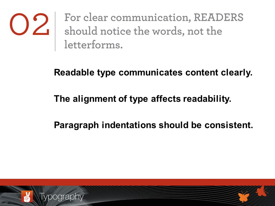 Readable type communicates content clearly. The alignment of type affects readability.