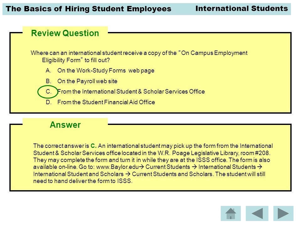 The Basics of Hiring Student Employees Review Question The correct answer is C.