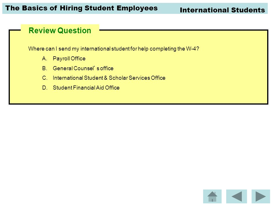 The Basics of Hiring Student Employees Review Question Where can I send my international student for help completing the W-4.